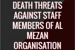 URGENT APPEAL: DEATH THREATS AGAINST STAFF MEMBERS OF AL MEZAN ORGANISATION